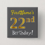 [ Thumbnail: Gray, Faux Gold 22nd Birthday, With Custom Name Button ]