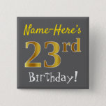 [ Thumbnail: Gray, Faux Gold 23rd Birthday, With Custom Name Button ]