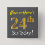 [ Thumbnail: Gray, Faux Gold 24th Birthday, With Custom Name Button ]
