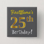[ Thumbnail: Gray, Faux Gold 25th Birthday, With Custom Name Button ]