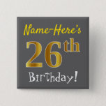 [ Thumbnail: Gray, Faux Gold 26th Birthday, With Custom Name Button ]