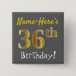 [ Thumbnail: Gray, Faux Gold 36th Birthday, With Custom Name Button ]