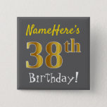 [ Thumbnail: Gray, Faux Gold 38th Birthday, With Custom Name Button ]