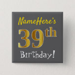 [ Thumbnail: Gray, Faux Gold 39th Birthday, With Custom Name Button ]