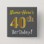 [ Thumbnail: Gray, Faux Gold 40th Birthday, With Custom Name Button ]
