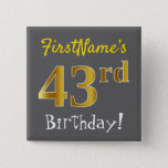 [ Thumbnail: Gray, Faux Gold 43rd Birthday, With Custom Name Button ]