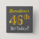[ Thumbnail: Gray, Faux Gold 46th Birthday, With Custom Name Button ]