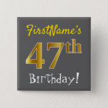 [ Thumbnail: Gray, Faux Gold 47th Birthday, With Custom Name Button ]