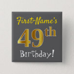 [ Thumbnail: Gray, Faux Gold 49th Birthday, With Custom Name Button ]
