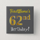 [ Thumbnail: Gray, Faux Gold 62nd Birthday, With Custom Name Button ]