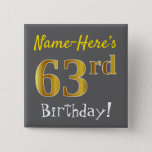 [ Thumbnail: Gray, Faux Gold 63rd Birthday, With Custom Name Button ]