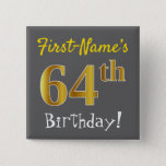 [ Thumbnail: Gray, Faux Gold 64th Birthday, With Custom Name Button ]