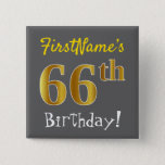 [ Thumbnail: Gray, Faux Gold 66th Birthday, With Custom Name Button ]
