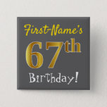 [ Thumbnail: Gray, Faux Gold 67th Birthday, With Custom Name Button ]