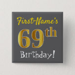 [ Thumbnail: Gray, Faux Gold 69th Birthday, With Custom Name Button ]