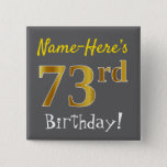 [ Thumbnail: Gray, Faux Gold 73rd Birthday, With Custom Name Button ]