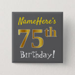 [ Thumbnail: Gray, Faux Gold 75th Birthday, With Custom Name Button ]