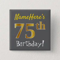 Gray, Faux Gold 75th Birthday, With Custom Name Pinback Button