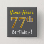 [ Thumbnail: Gray, Faux Gold 77th Birthday, With Custom Name Button ]