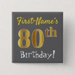 [ Thumbnail: Gray, Faux Gold 80th Birthday, With Custom Name Button ]