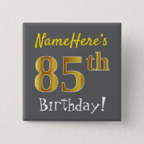 Gray, Faux Gold 85th Birthday, With Custom Name Pinback Button