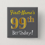 [ Thumbnail: Gray, Faux Gold 99th Birthday, With Custom Name Button ]