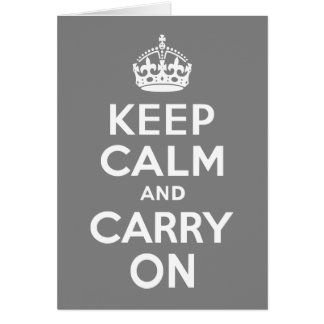 Gray Keep Calm and Carry On Greeting Cards