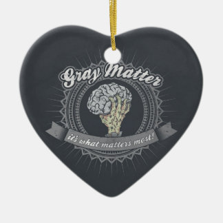 Gray Matter, It's What Matters Most! Ceramic Ornament