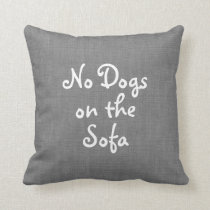 Gray No Dogs on the Sofa Pillow