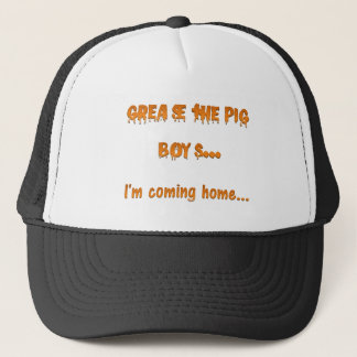 Grease the pig boys I'm coming home Trucker Hat