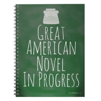 Great American Novel in Progress Spiral Note Book