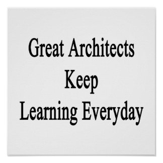 Great Architects Keep Learning Everyday Poster