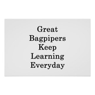 Great Bagpipers Keep Learning Everyday Poster