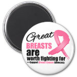 GREAT BREAST are WORTH FIGHTING FOR Refrigerator Magnets