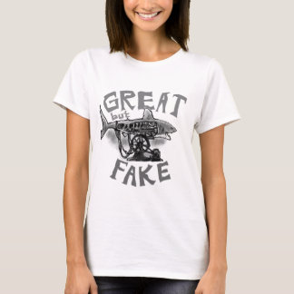 great but fake T-Shirt
