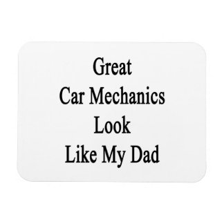 Great Car Mechanics Look Like My Dad Magnet