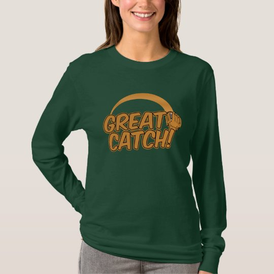 GREAT CATCH! shirt - choose style & color