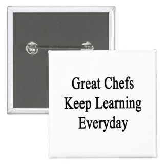 Great Chefs Keep Learning Everyday Pinback Button