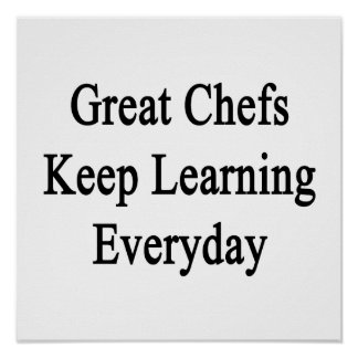 Great Chefs Keep Learning Everyday Poster
