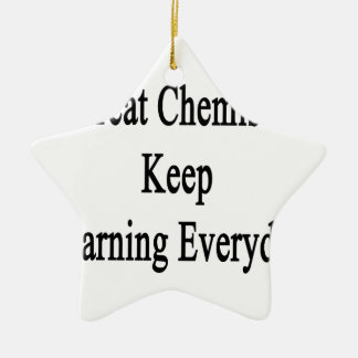 Great Chemists Keep Learning Everyday Ceramic Ornament
