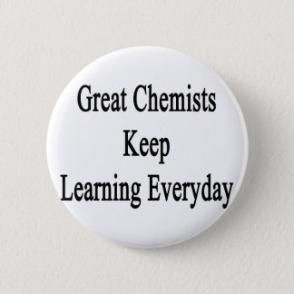 Great Chemists Keep Learning Everyday Pinback Button