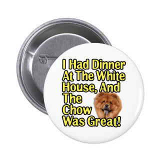 Great Chow At The White House Buttons