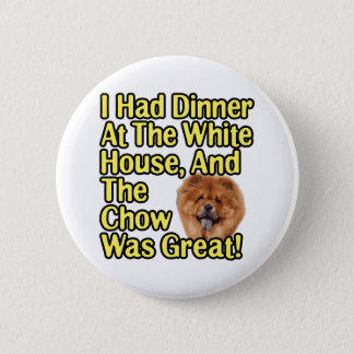 Great Chow At The White House Pinback Button