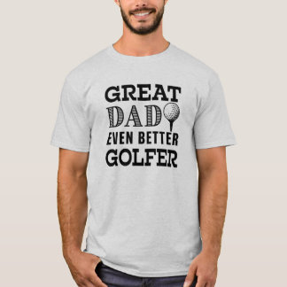 Great Dad Even Better Golfer funny shirt