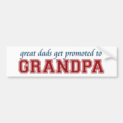 Great Dads Get Promoted to Grandpa Bumper Stickers
