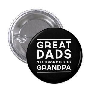 Great Dads Get Promoted To Grandpa Pin