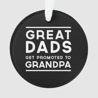 Great Dads Get Promoted To Grandpa Ornament