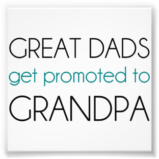 Great Dads Get Promoted To Grandpa Photo Print