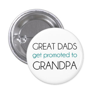 Great Dads Get Promoted To Grandpa Pinback Buttons