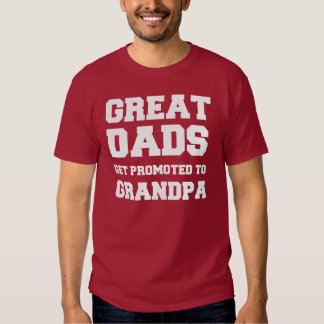 Great dads get promoted to grandpa tee shirt